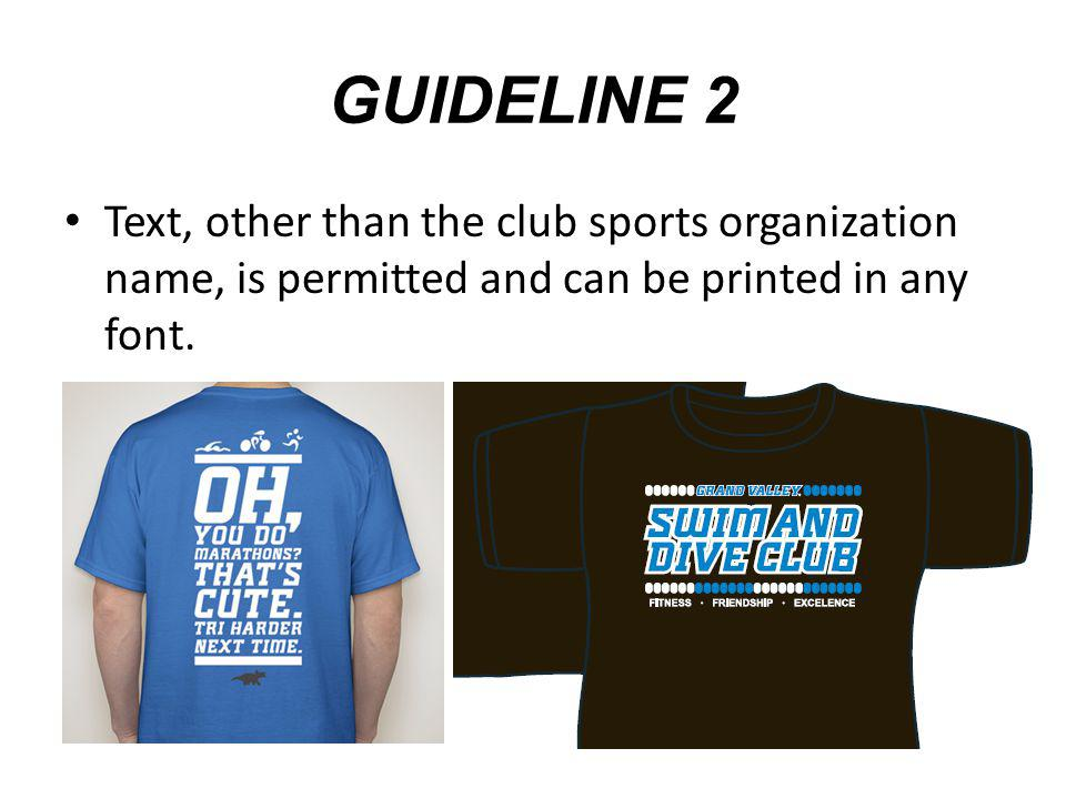 GUIDELINE 2 Text, other than the club sports organization name, is permitted and can be printed in any font.