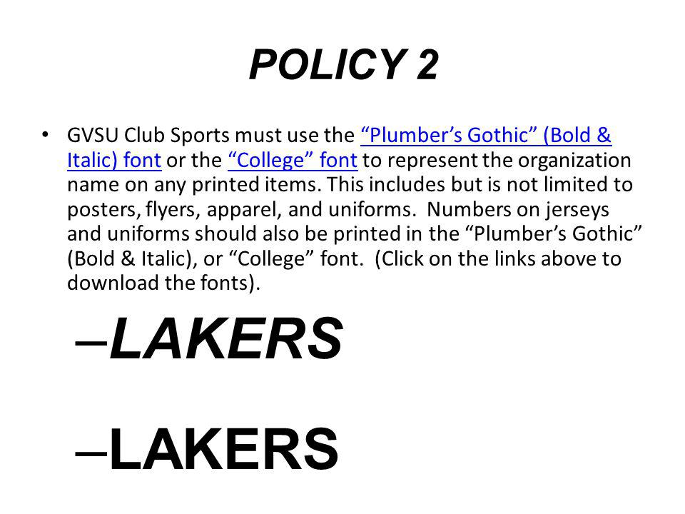 POLICY 2 GVSU Club Sports must use the Plumbers Gothic (Bold & Italic) font or the College font to represent the organization name on any printed items.