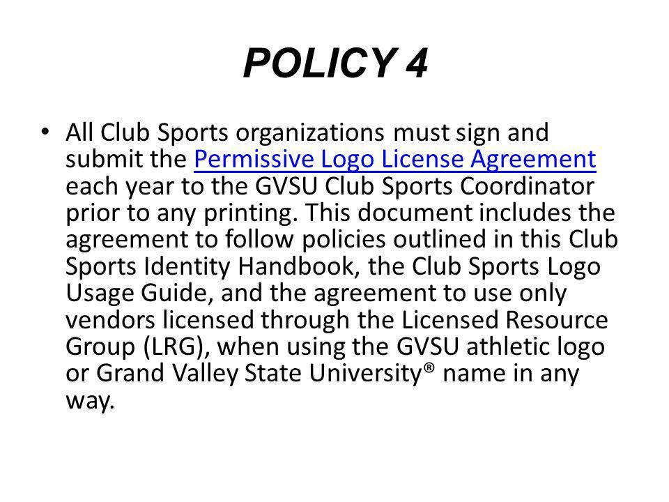 POLICY 5 When using a graphic or logo, GVSU Club Sports must use the GVSU athletic logo as their primary logo.