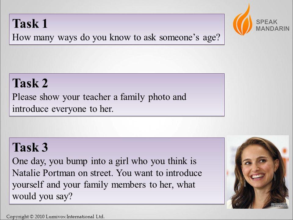 Copyright © 2010 Lumivox International Ltd. Task 1 How many ways do you know to ask someones age.