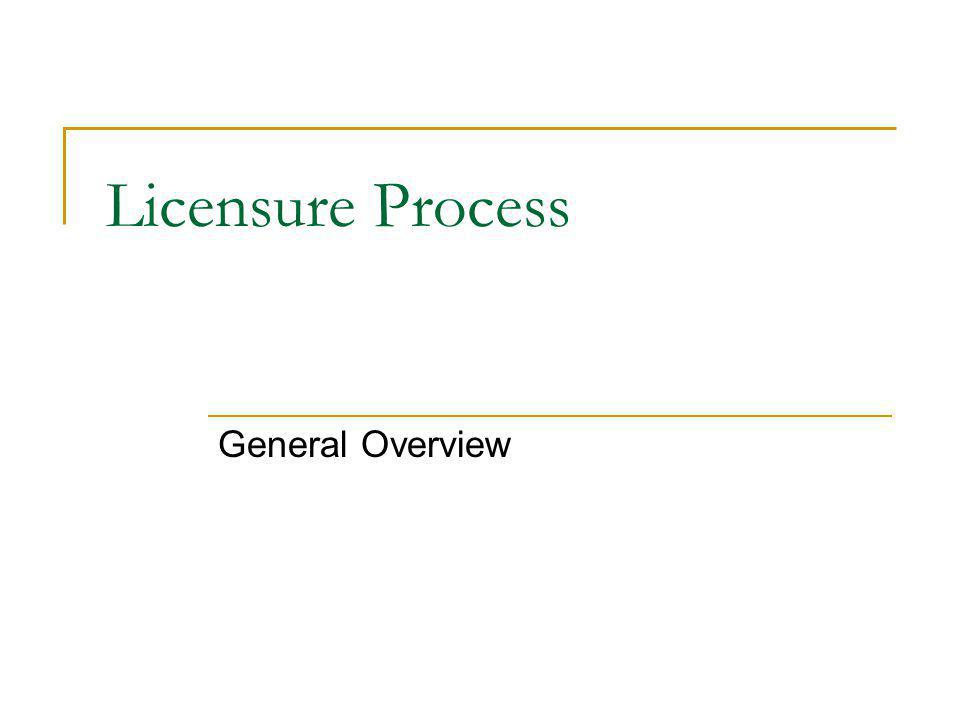 Licensure Process General Overview