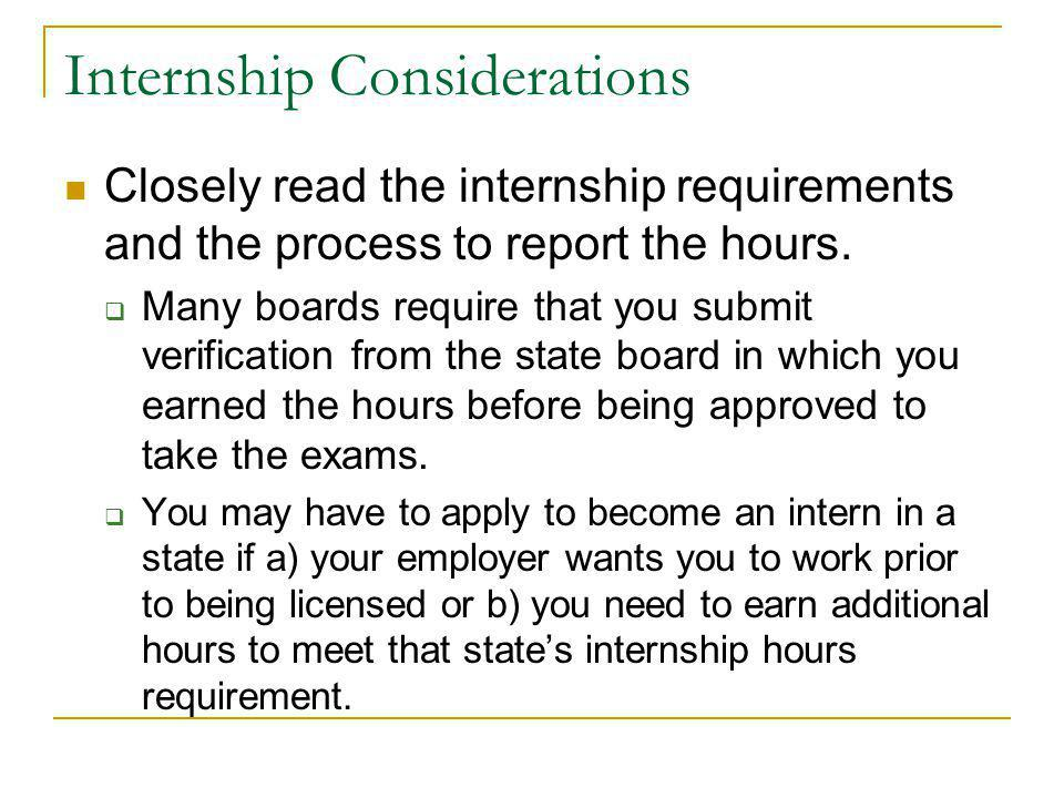 Internship Considerations Closely read the internship requirements and the process to report the hours.