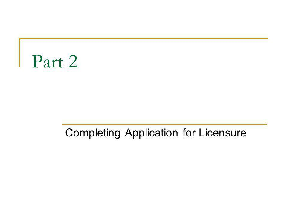 Part 2 Completing Application for Licensure