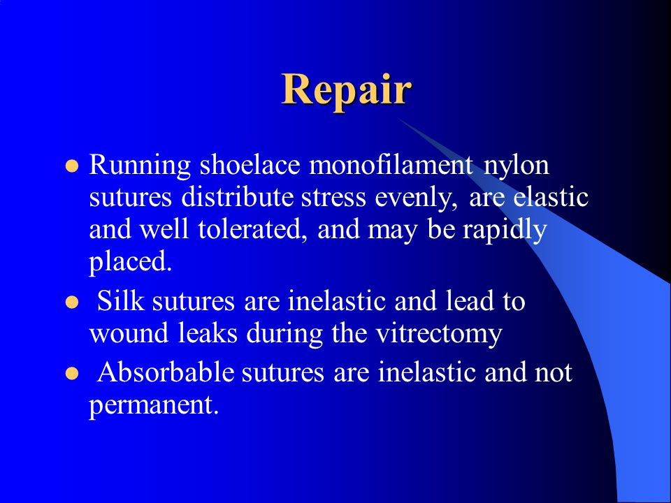 Repair Running shoelace monofilament nylon sutures distribute stress evenly, are elastic and well tolerated, and may be rapidly placed. Silk sutures a