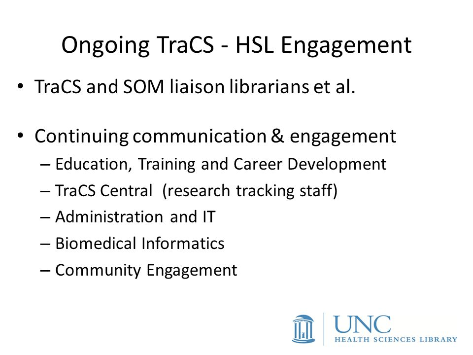 Ongoing TraCS - HSL Engagement TraCS and SOM liaison librarians et al. Continuing communication & engagement – Education, Training and Career Developm