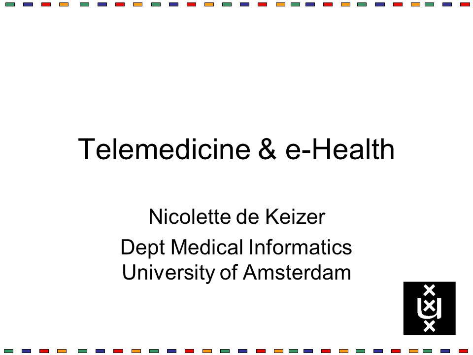 Telemedicine & e-Health Nicolette de Keizer Dept Medical Informatics University of Amsterdam