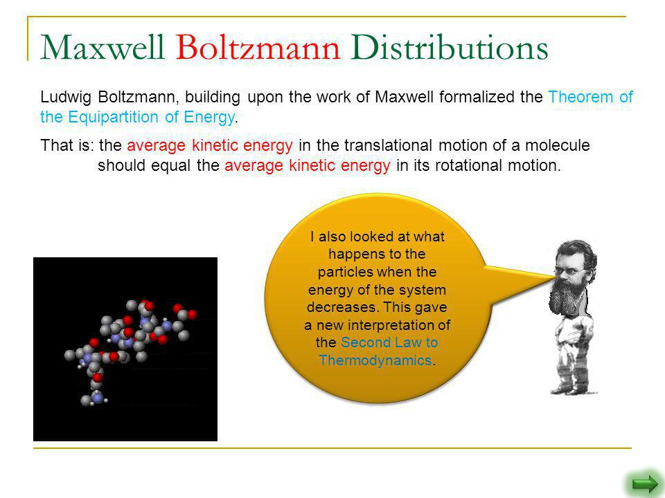 Ludwig Boltzmann, building upon the work of Maxwell formalized the Theorem of the Equipartition of Energy. When a system reaches thermal equilibrium,