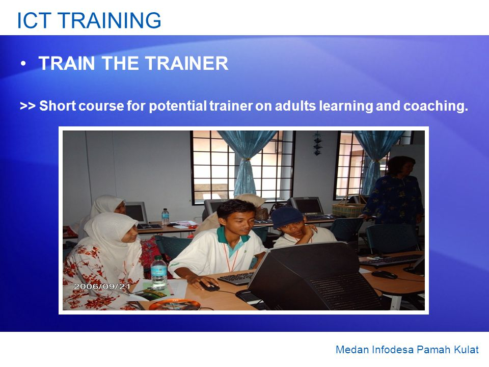 ICT TRAINING TRAIN THE TRAINER >> Short course for potential trainer on adults learning and coaching. Medan Infodesa Pamah Kulat