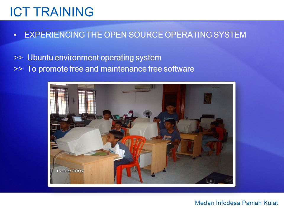 ICT TRAINING EXPERIENCING THE OPEN SOURCE OPERATING SYSTEM >> Ubuntu environment operating system >> To promote free and maintenance free software Medan Infodesa Pamah Kulat
