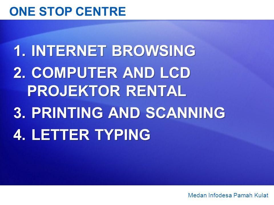 ONE STOP CENTRE 1. INTERNET BROWSING 2. COMPUTER AND LCD PROJEKTOR RENTAL 3. PRINTING AND SCANNING 4. LETTER TYPING Medan Infodesa Pamah Kulat