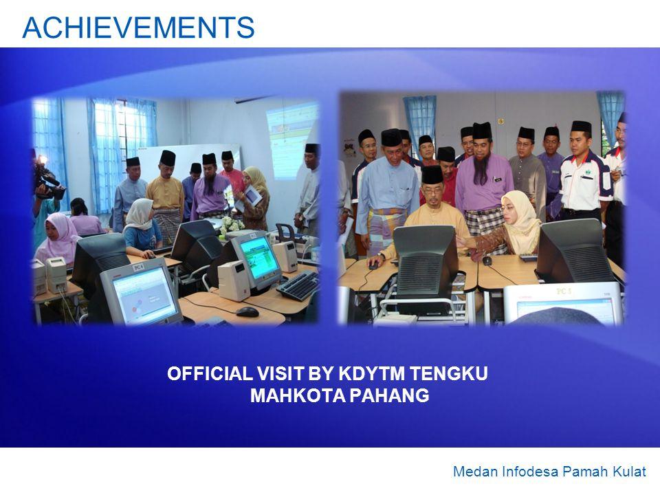 OFFICIAL VISIT BY KDYTM TENGKU MAHKOTA PAHANG Medan Infodesa Pamah Kulat ACHIEVEMENTS