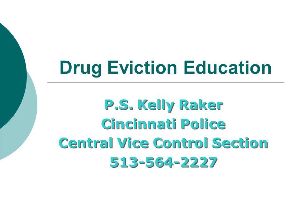 Drug Eviction Education P.S. Kelly Raker Cincinnati Police Central Vice Control Section 513-564-2227 P.S. Kelly Raker Cincinnati Police Central Vice C