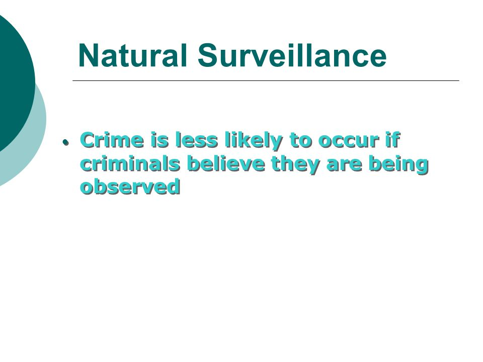 Natural Surveillance Crime is less likely to occur if criminals believe they are being observed
