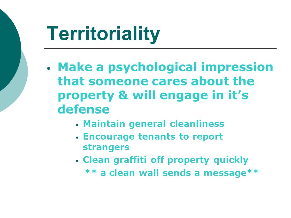 Territoriality Make a psychological impression that someone cares about the property & will engage in its defense Maintain general cleanliness Encoura
