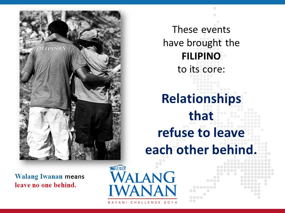 These events have brought the FILIPINO to its core: Relationships that refuse to leave each other behind.