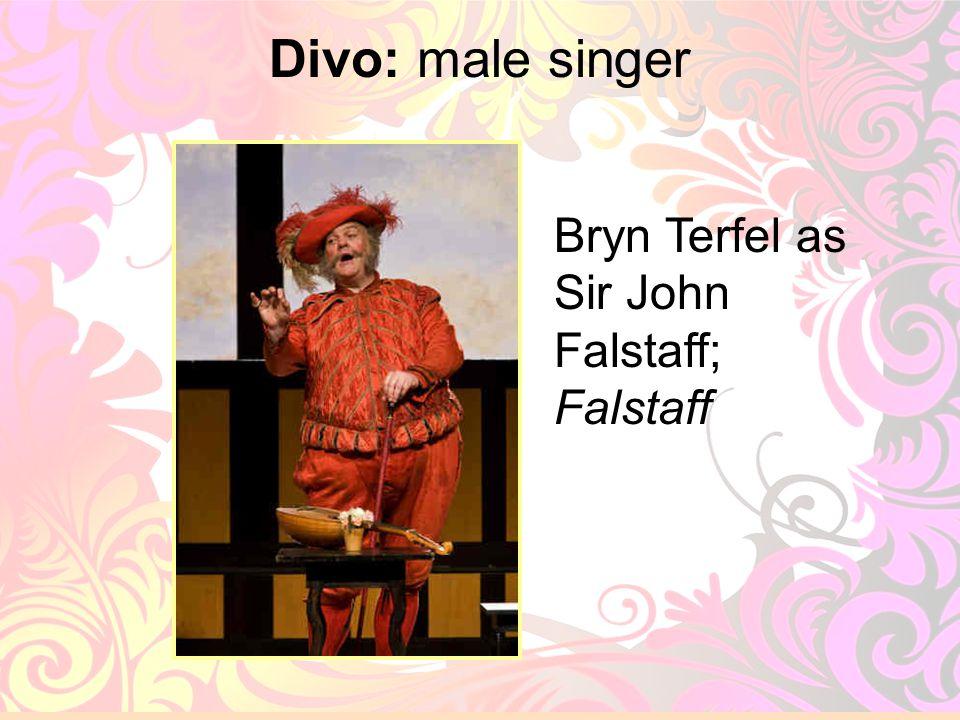 11 Divo: male singer Bryn Terfel as Sir John Falstaff; Falstaff