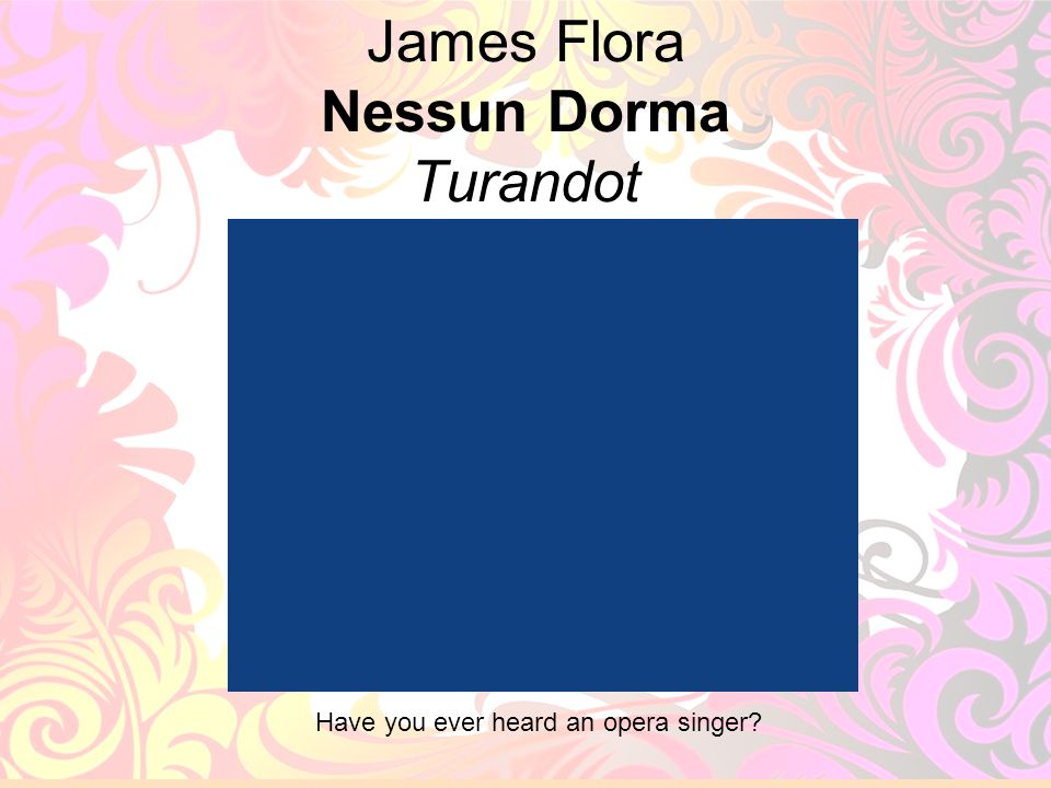 2 James Flora Nessun Dorma Turandot Have you ever heard an opera singer?