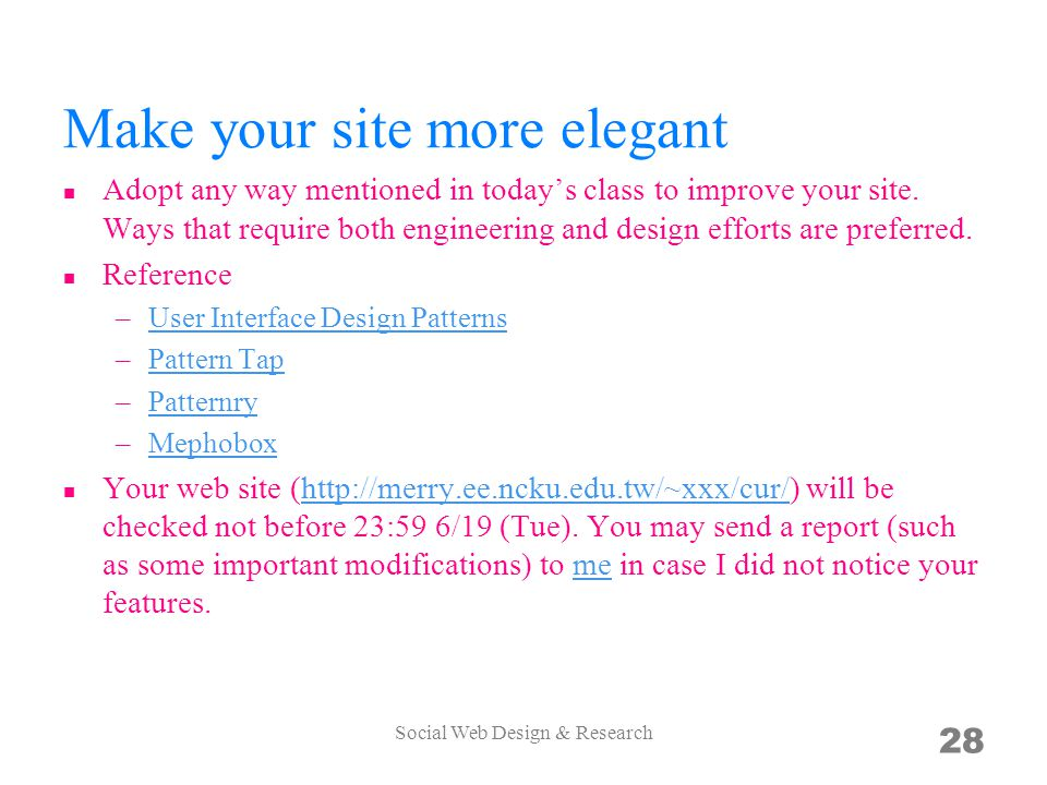 Make your site more elegant Adopt any way mentioned in todays class to improve your site.