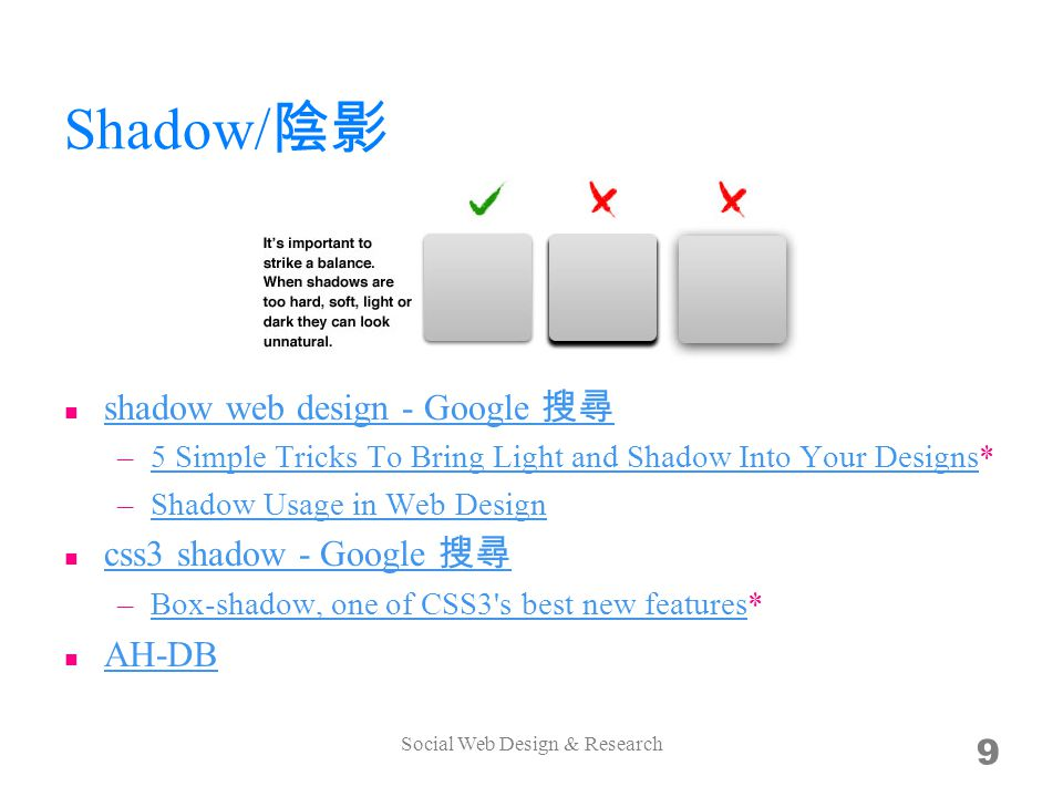 Shadow/ shadow web design - Google –5 Simple Tricks To Bring Light and Shadow Into Your Designs*5 Simple Tricks To Bring Light and Shadow Into Your Designs –Shadow Usage in Web DesignShadow Usage in Web Design css3 shadow - Google –Box-shadow, one of CSS3 s best new features*Box-shadow, one of CSS3 s best new features AH-DB Social Web Design & Research 9