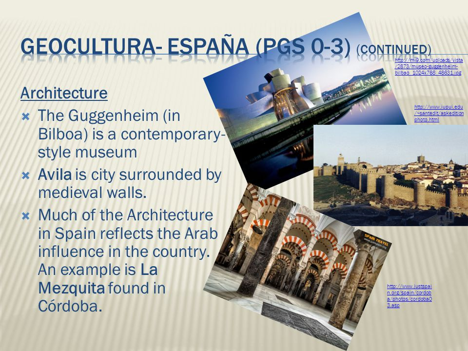 Architecture The Guggenheim (in Bilboa) is a contemporary- style museum Avila is city surrounded by medieval walls. Much of the Architecture in Spain