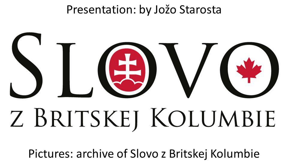 Presentation: by Jožo Starosta Pictures: archive of Slovo z Britskej Kolumbie