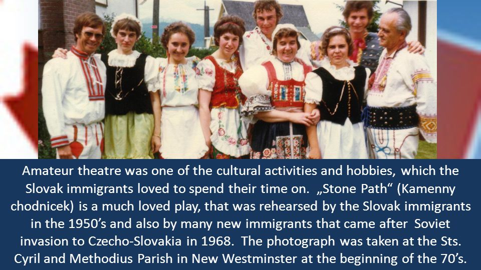 Amateur theatre was one of the cultural activities and hobbies, which the Slovak immigrants loved to spend their time on. Stone Path (Kamenny chodnice