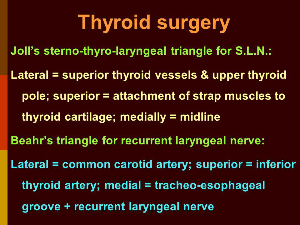 Thyroid surgery Jolls sterno-thyro-laryngeal triangle for S.L.N.: Lateral = superior thyroid vessels & upper thyroid pole; superior = attachment of st