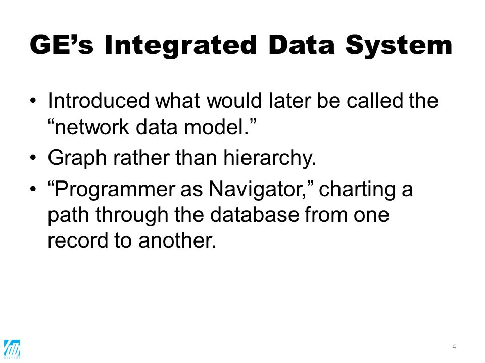 GEs Integrated Data System Introduced what would later be called the network data model.