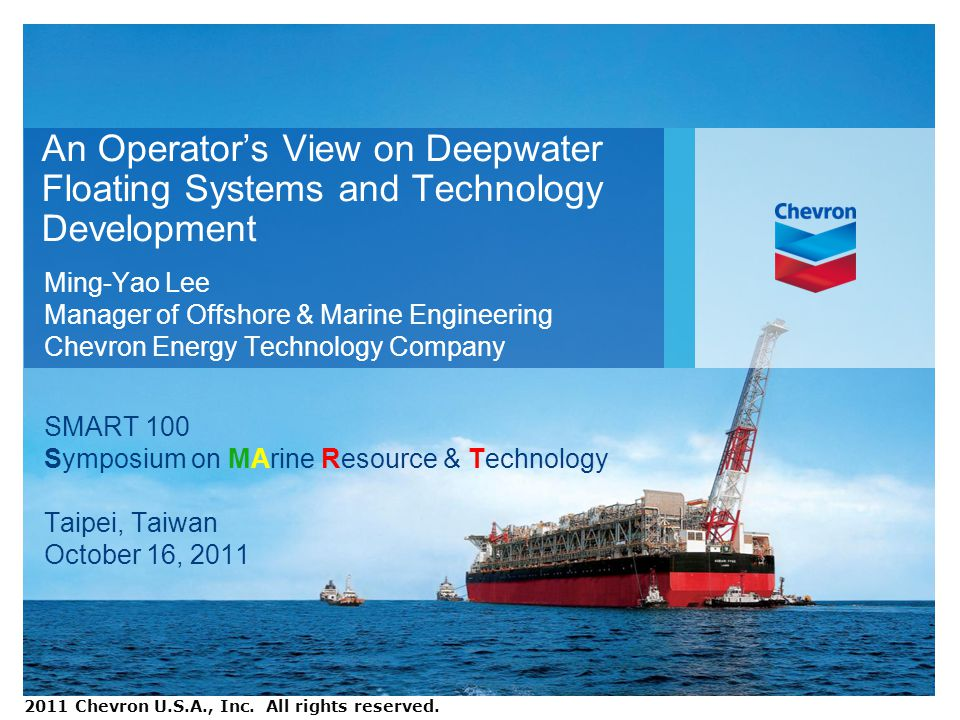 An Operators View on Deepwater Floating Systems and Technology Development Ming-Yao Lee Manager of Offshore & Marine Engineering Chevron Energy Techno