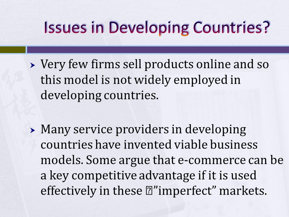 Very few firms sell products online and so this model is not widely employed in developing countries. Many service providers in developing countries h