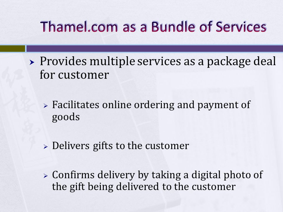 Provides multiple services as a package deal for customer Facilitates online ordering and payment of goods Delivers gifts to the customer Confirms del