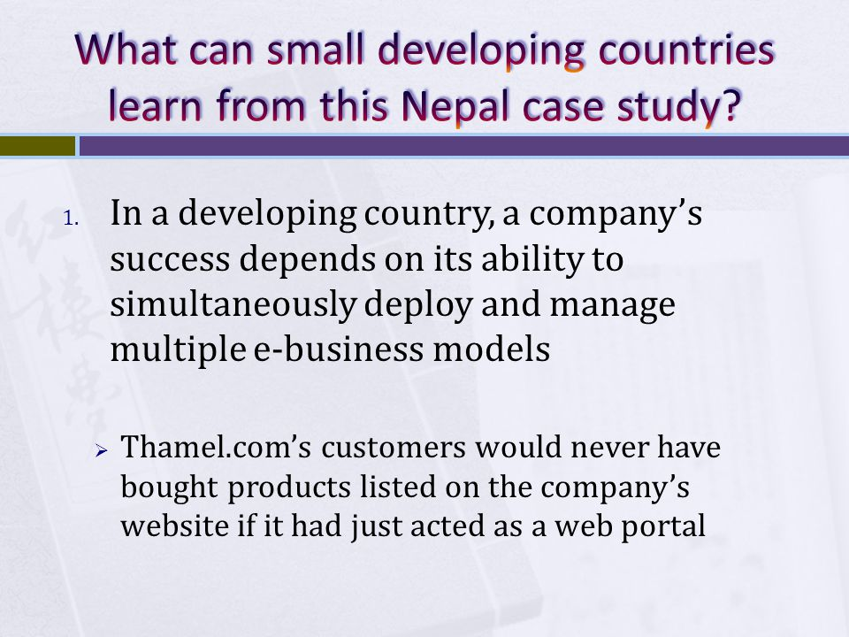 1. In a developing country, a companys success depends on its ability to simultaneously deploy and manage multiple e-business models Thamel.coms custo