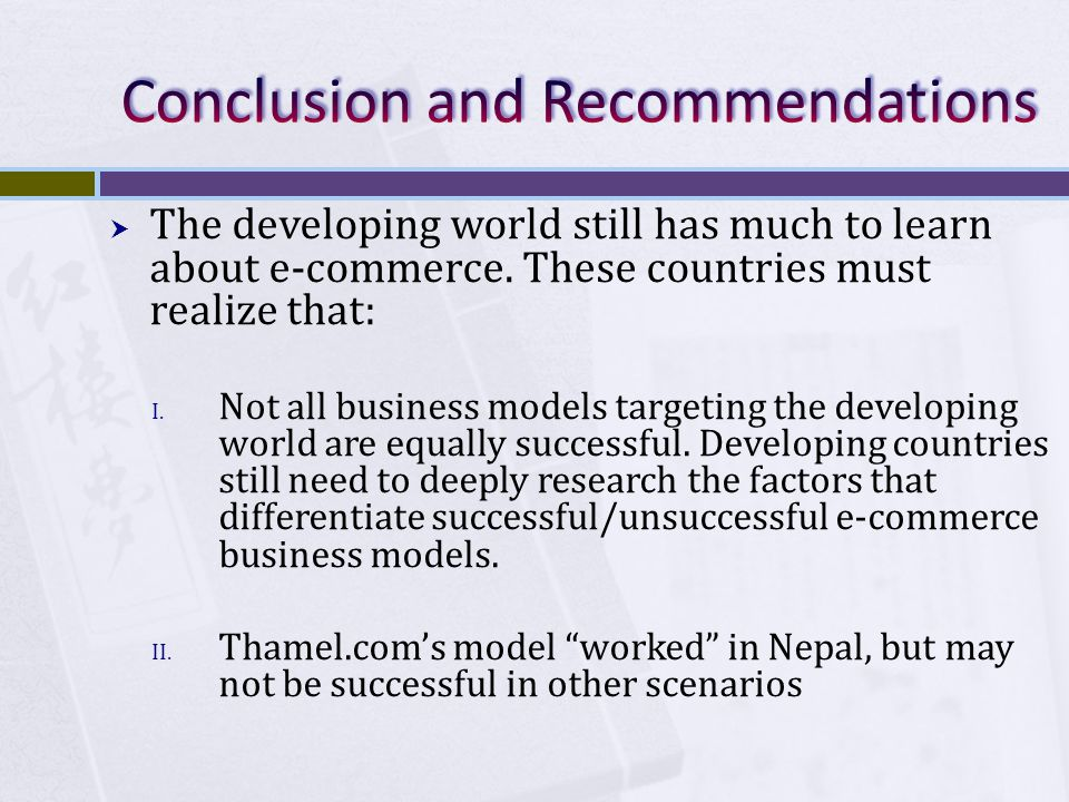 The developing world still has much to learn about e-commerce. These countries must realize that: I. Not all business models targeting the developing