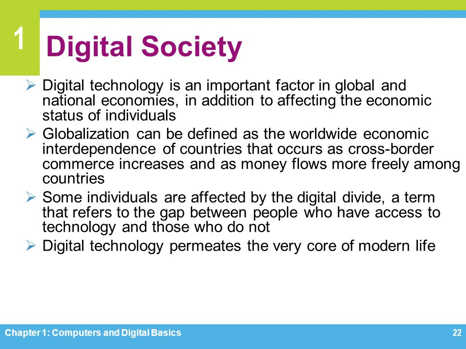 1 Digital Society Digital technology is an important factor in global and national economies, in addition to affecting the economic status of individu