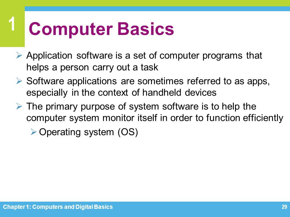 1 Computer Basics Application software is a set of computer programs that helps a person carry out a task Software applications are sometimes referred