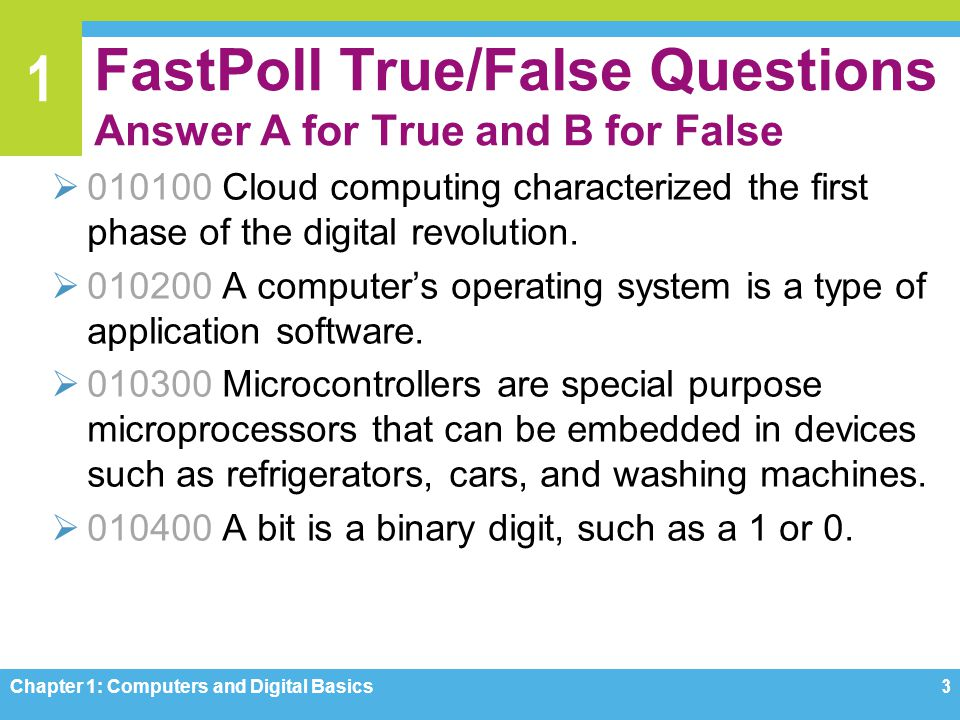 1 FastPoll True/False Questions Answer A for True and B for False 010100 Cloud computing characterized the first phase of the digital revolution. 0102