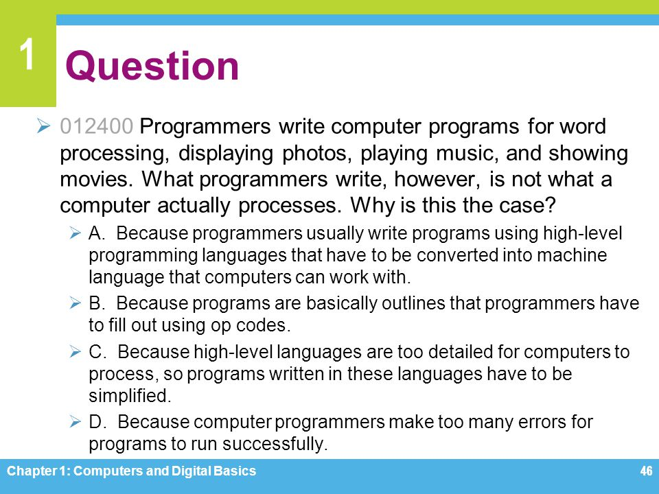1 Question 012400 Programmers write computer programs for word processing, displaying photos, playing music, and showing movies. What programmers writ