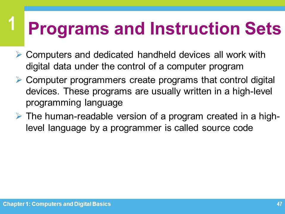 1 Programs and Instruction Sets Computers and dedicated handheld devices all work with digital data under the control of a computer program Computer p