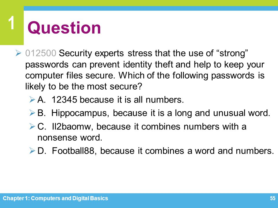 1 Question 012500 Security experts stress that the use of strong passwords can prevent identity theft and help to keep your computer files secure. Whi