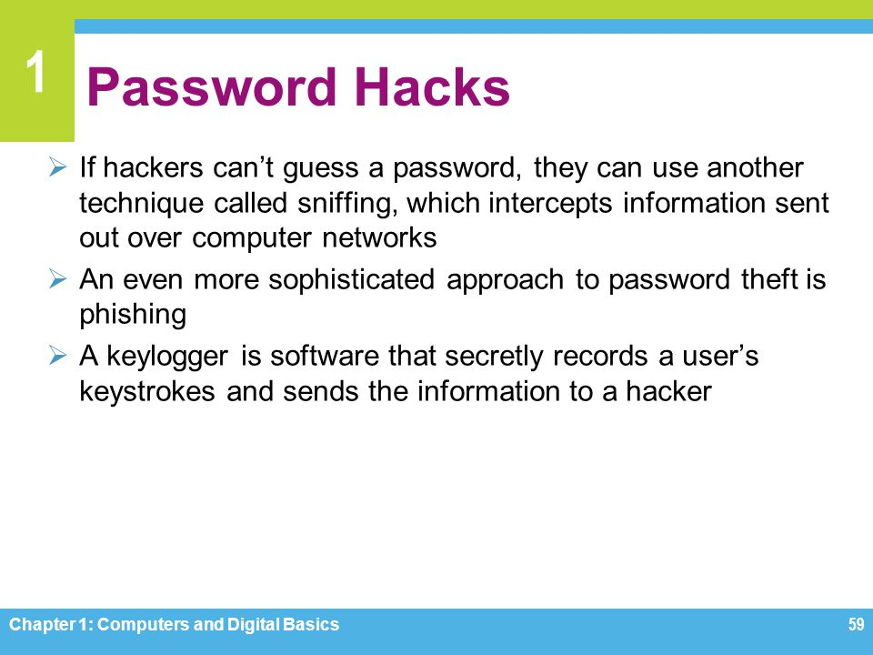 1 Password Hacks If hackers cant guess a password, they can use another technique called sniffing, which intercepts information sent out over computer