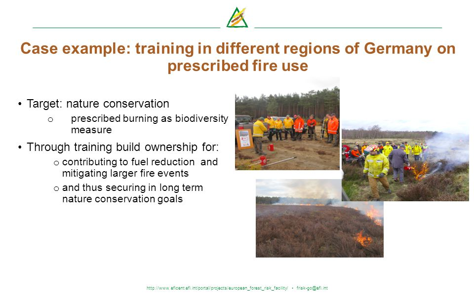 http://www.eficent.efi.int/portal/projects/european_forest_risk_facility/ frisk-go@efi.int Case example: training in different regions of Germany on p
