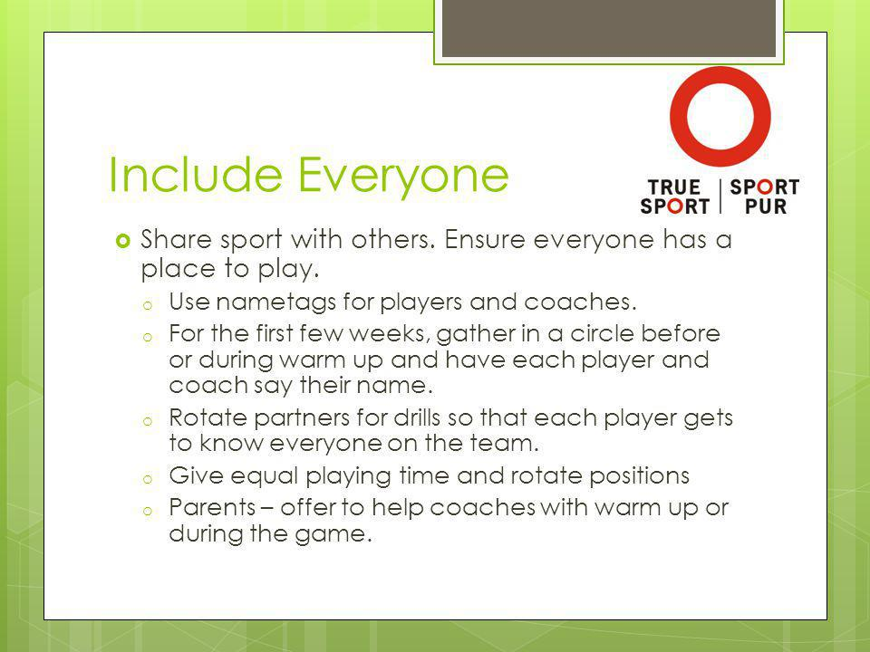 Include Everyone Share sport with others. Ensure everyone has a place to play.