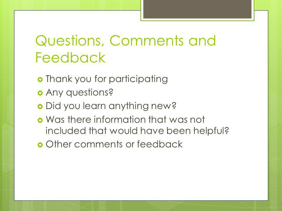 Questions, Comments and Feedback Thank you for participating Any questions.