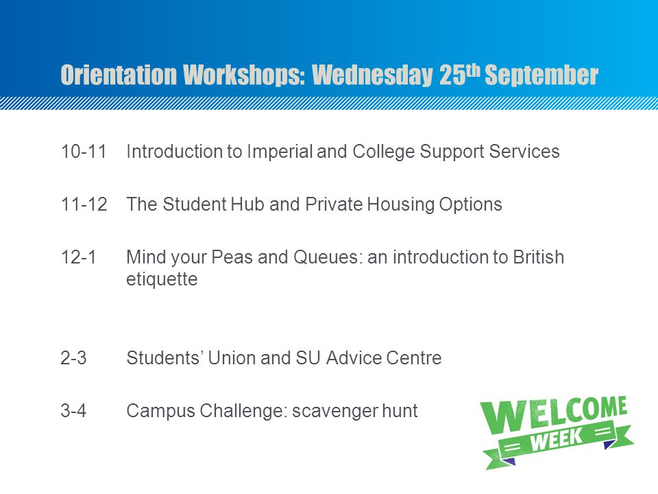 10-11Introduction to Imperial and College Support Services 11-12The Student Hub and Private Housing Options 12-1Mind your Peas and Queues: an introduc