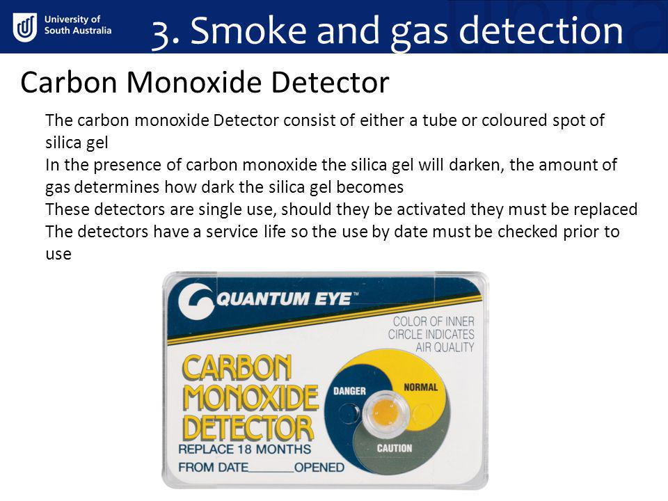 3. Smoke and gas detection Carbon Monoxide Detector The carbon monoxide Detector consist of either a tube or coloured spot of silica gel In the presen