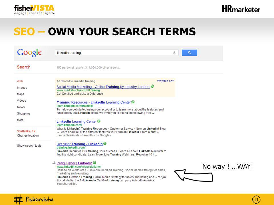 11 SEO – OWN YOUR SEARCH TERMS No way!! …WAY!