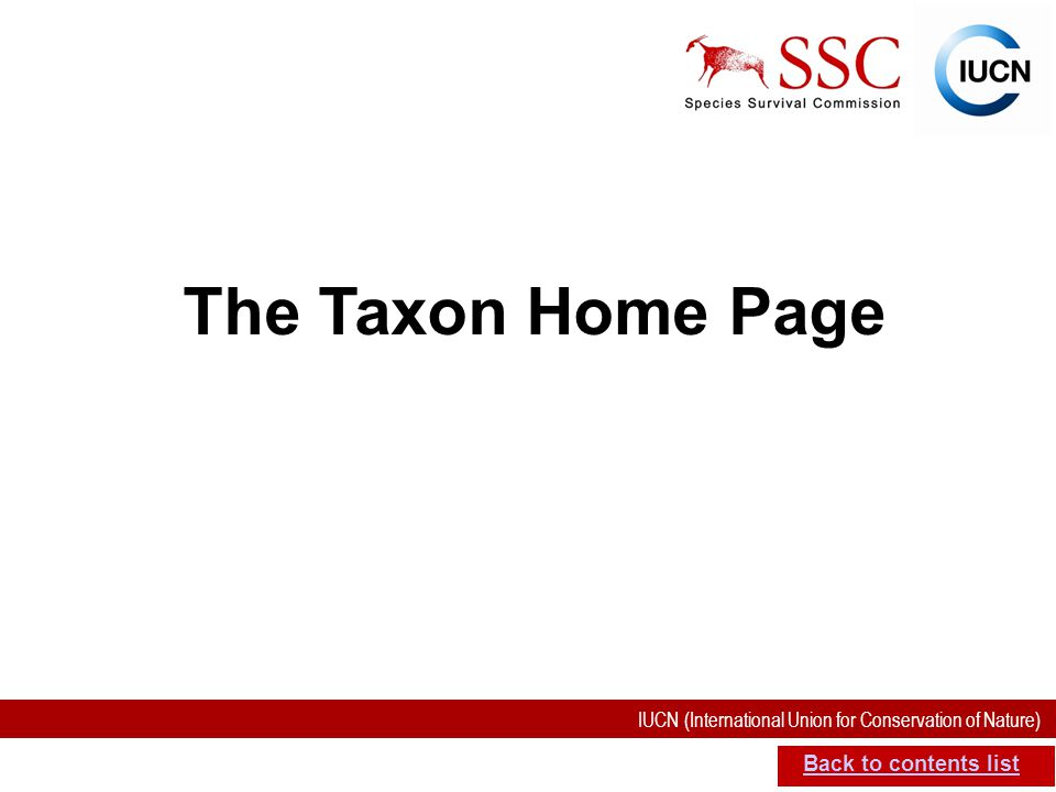 IUCN (International Union for Conservation of Nature) SIS self-teach guide. Version 1.1 (27 th July 2012) The Taxon Home Page Back to contents list