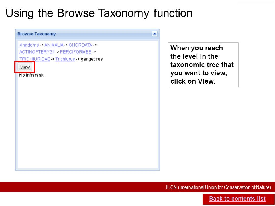 IUCN (International Union for Conservation of Nature) SIS self-teach guide. Version 1.1 (27 th July 2012) Using the Browse Taxonomy function Back to c