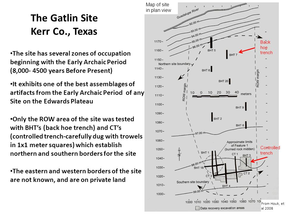 The Gatlin Site Kerr Co., Texas From Houk, et al 2008 Map of site in plan view The site has several zones of occupation beginning with the Early Archa