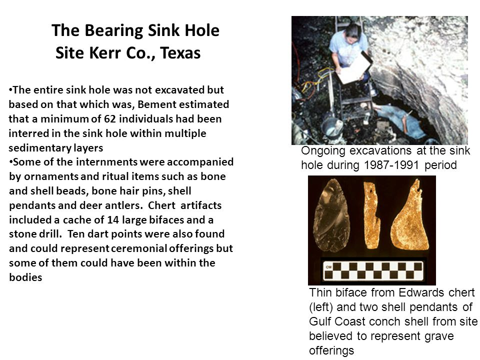 The Bearing Sink Hole Site Kerr Co., Texas The entire sink hole was not excavated but based on that which was, Bement estimated that a minimum of 62 i
